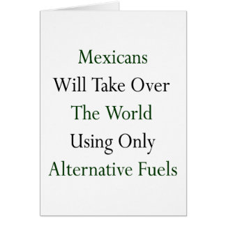 Mexicans Will Take Over The World Using Only Alter Greeting Card
