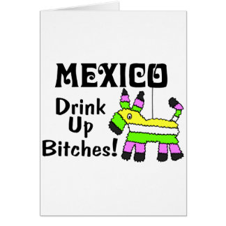 Mexico Drink Up Bitches Pinata Card