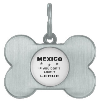 Mexico If you don't love it, Leave Pet ID Tag