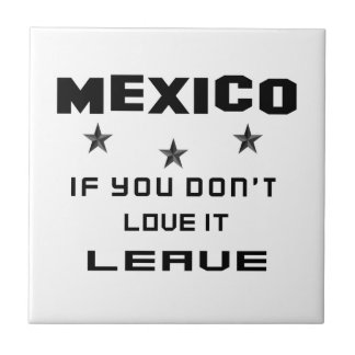 Mexico If you don't love it, Leave Tile