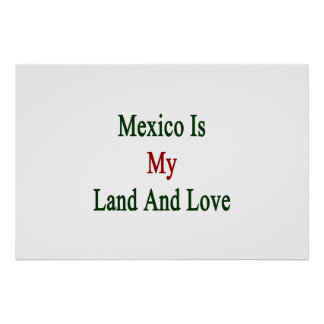 Mexico Is My Land And Love Poster