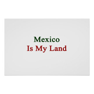 Mexico Is My Land Posters