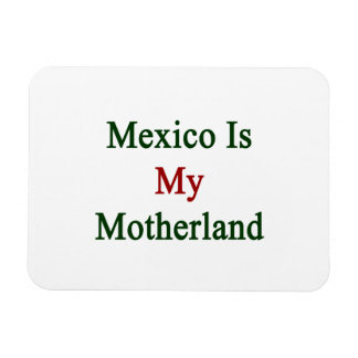 Mexico Is My Motherland Rectangular Photo Magnet
