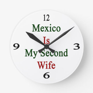 Mexico Is My Second Wife Round Wall Clocks
