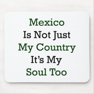 Mexico Is Not Just My Country It's My Soul Too Mouse Pad