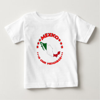 MEXICO IS OUR NEIGHBOR BABY T-Shirt