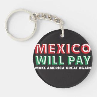 México pagará - a Donald Trump para el presidente Llavero Redondo Acrílico A Una Cara