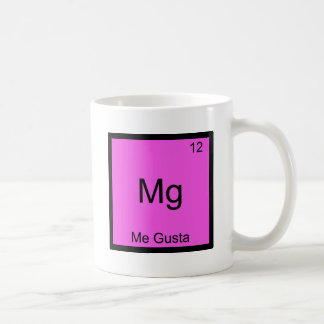 Mg - Me Gusta Funny Element Meme Chemistry T-Shirt Coffee Mug