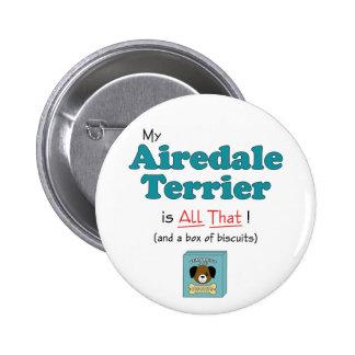 ¡Mi Airedale Terrier es todo el eso! Pin