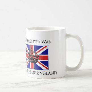 """Mi antepasado era la reina de Inglaterra "" Taza De Café"