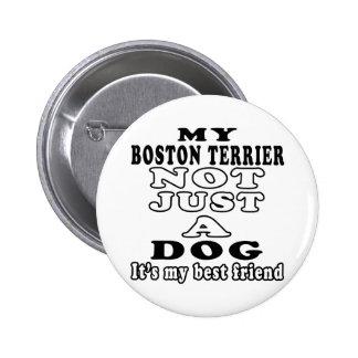 Mi Boston Terrier no apenas un perro Pin Redondo De 2 Pulgadas