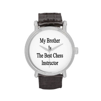 Mi Brother es el mejor instructor del ajedrez Relojes De Pulsera