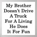 Mi Brother no conduce un camión para una vida él D Poster