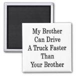 Mi Brother puede conducir un camión más rápidament Imanes De Nevera