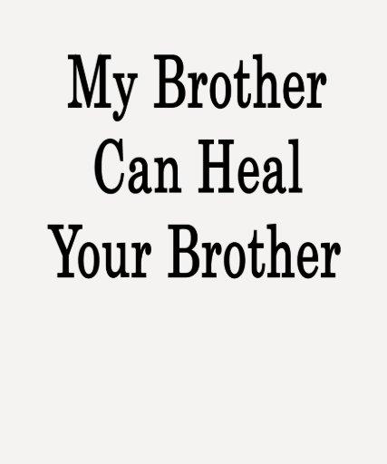 Mi Brother puede curar su Brother Playeras