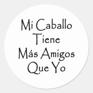 Mi Caballo Tiene Mas Amigos Que Yo Round Sticker