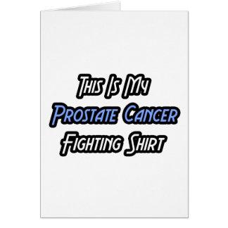 Mi camisa que lucha del cáncer de próstata tarjeta de felicitación