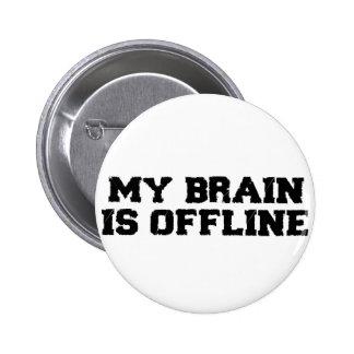 Mi cerebro es botón fuera de línea pin redondo de 2 pulgadas