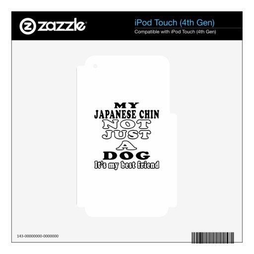 Mi Chin japonés no apenas un perro iPod Touch 4G Calcomanía