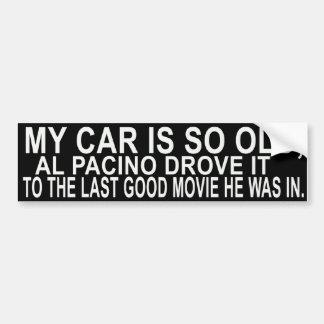 Mi coche es tan viejo, Al Pacino… Pegatina Para Auto