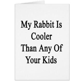Mi conejo es más fresco que cualesquiera de sus tarjeta de felicitación