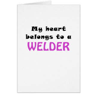 Mi corazón pertenece a un soldador tarjeta de felicitación
