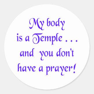 Mi cuerpo es un templo y usted no tiene un rezo pegatina redonda