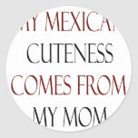 Mi Cuteness mexicano viene de mi mamá Pegatina Redonda