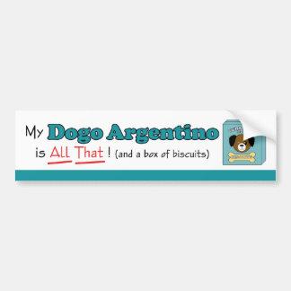 ¡Mi Dogo Argentino es todo el eso! Pegatina De Parachoque