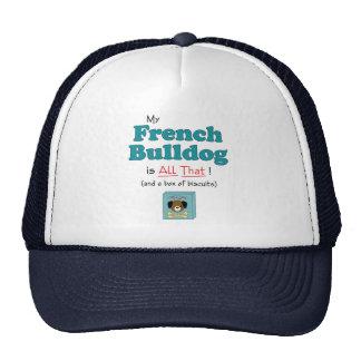 ¡Mi dogo francés es todo el eso! Gorro De Camionero