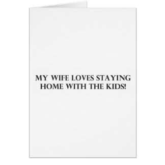 Mi esposa ama el permanecer casera con el Kids.pdf Tarjeta De Felicitación