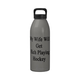 Mi esposa conseguirá rica jugando a hockey botellas de agua reutilizables
