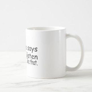 Mi esposa dice que no escucho o algo similar taza de café