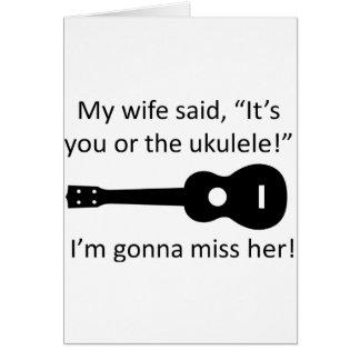 ¡Mi esposa dijo que es usted o el ukulele! Tarjeta De Felicitación