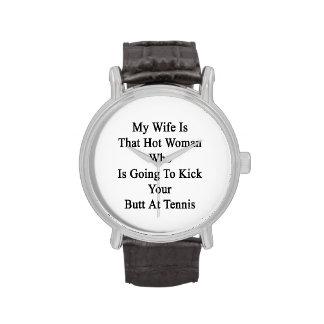 Mi esposa es esa mujer caliente que va a golpearle reloj de mano