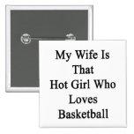 Mi esposa es ese chica caliente que ama baloncesto pins