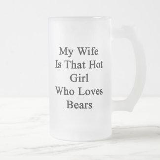 Mi esposa es ese chica caliente que ama osos taza
