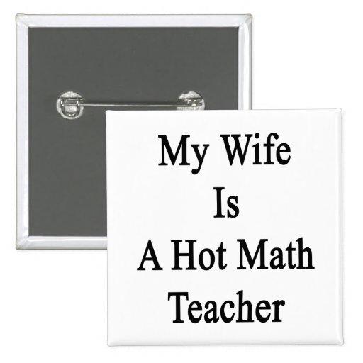 Mi esposa es una matemáticas caliente Teacher.png Pin Cuadrada 5 Cm