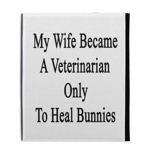 Mi esposa hizo veterinario para curar solamente co