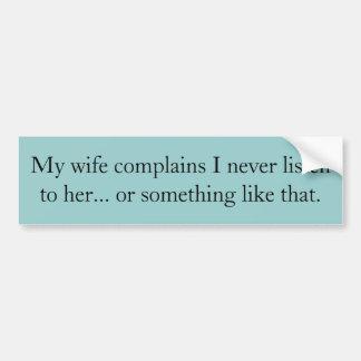 Mi esposa se queja yo nunca escucha ella… o s… pegatina para auto