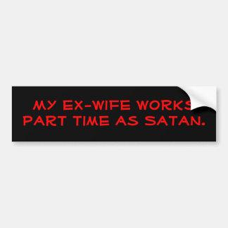 Mi exmujer trabaja por horas como Satan. Pegatina Para Auto