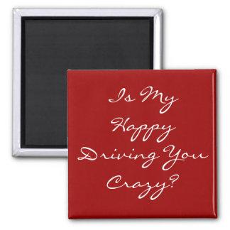 ¿Mi feliz le está conduciendo loco? Imán De Nevera