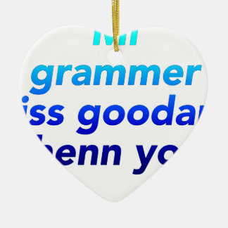 MI GRAMMER ISS GOODER THENN YORS CERAMIC ORNAMENT