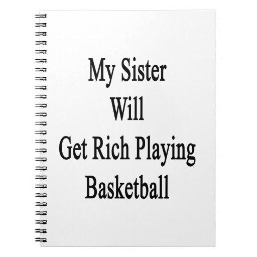 Mi hermana conseguirá rica jugando a baloncesto libreta espiral