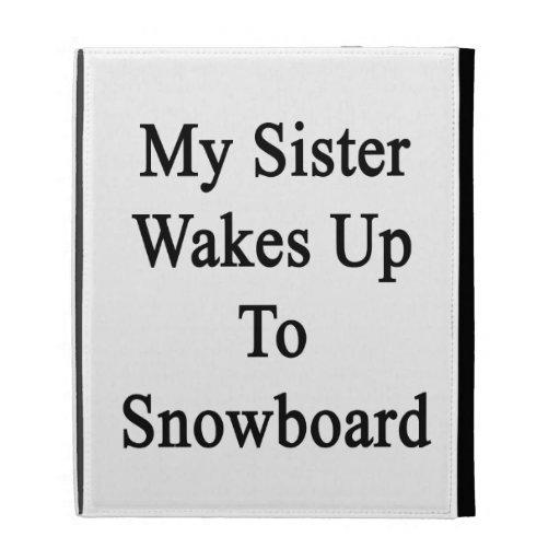Mi hermana despierta a la snowboard