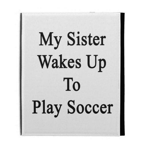 Mi hermana despierta para jugar a fútbol