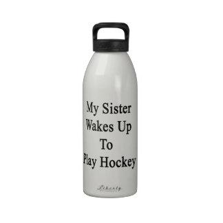 Mi hermana despierta para jugar a hockey botella de beber