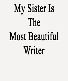 Mi hermana es el escritor más hermoso camisetas