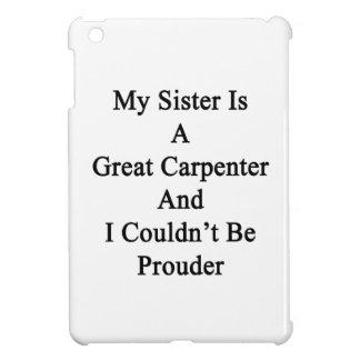 Mi hermana es gran carpintero y no podría ser P