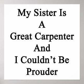 Mi hermana es gran carpintero y no podría ser P Posters